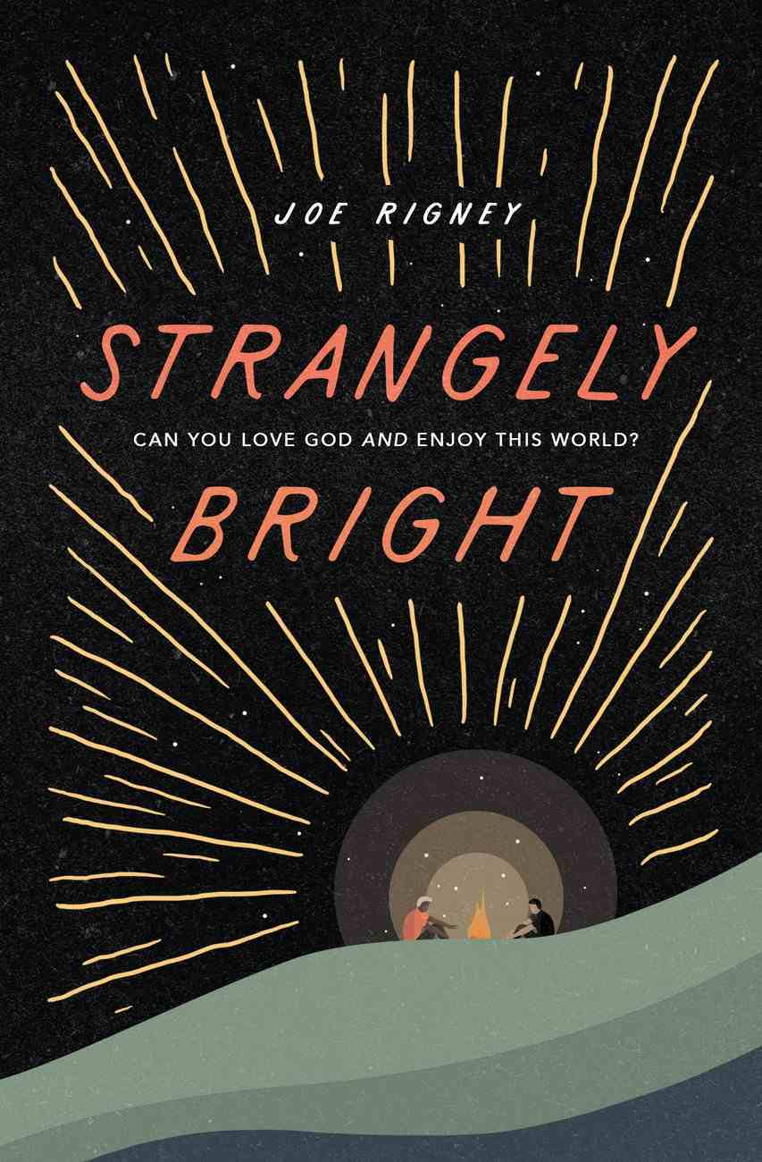 Strangely Bright: Can You Love God and Enjoy This World? Paperback