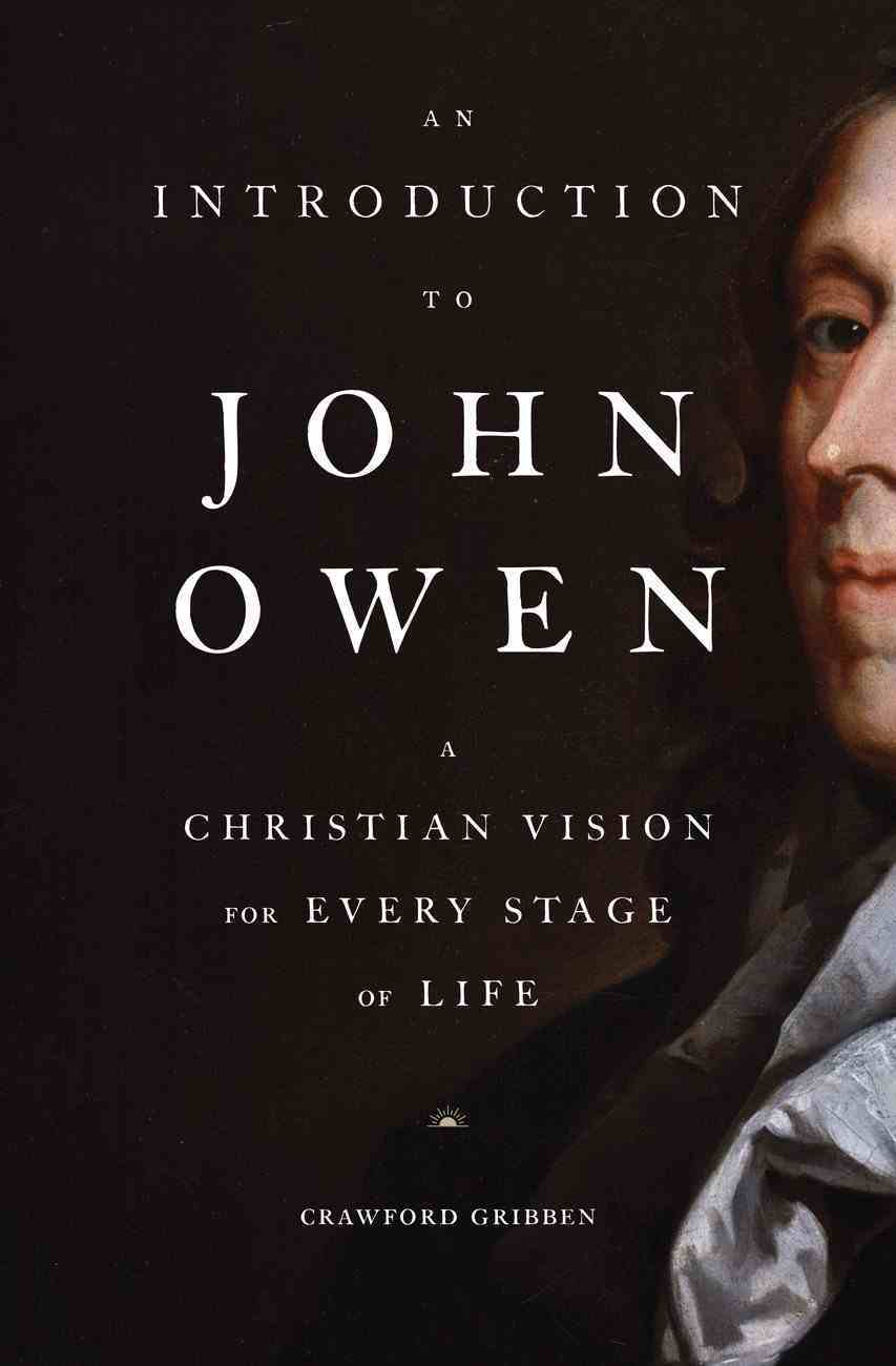 An Introduction to John Owen: A Christian Vision For Every Stage of Life Paperback