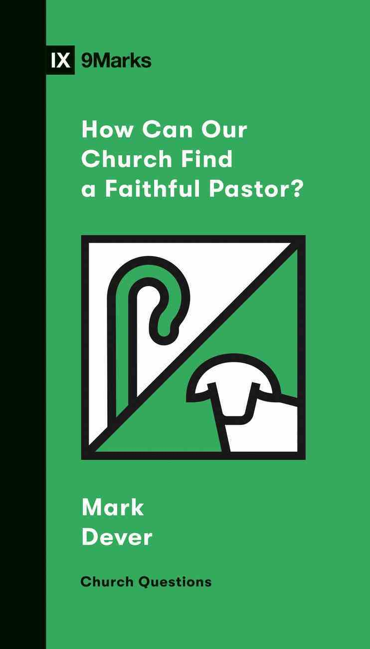 How Can Our Church Find a Faithful Pastor? (9marks Church Questions Series) Booklet