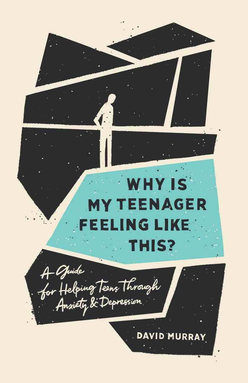 Why is My Teenager Feeling Like This?: A Guide For Helping Teens Through Anxiety and Depression Paperback