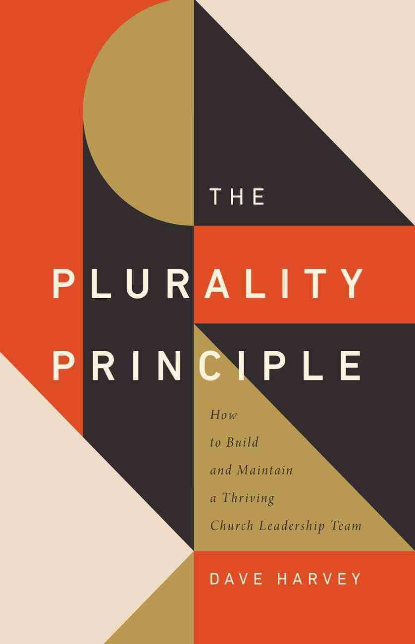 Tgco: The Plurality Principle: How to Build and Maintain a Thriving Church Leadership Team Paperback