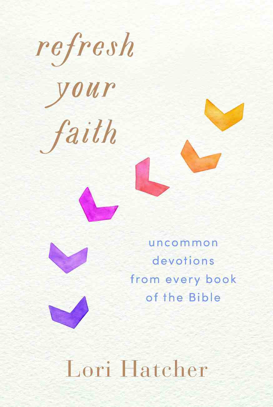 Refresh Your Faith: Uncommon Devotions From Every Book of the Bible (Our Daily Bread Series) Paperback
