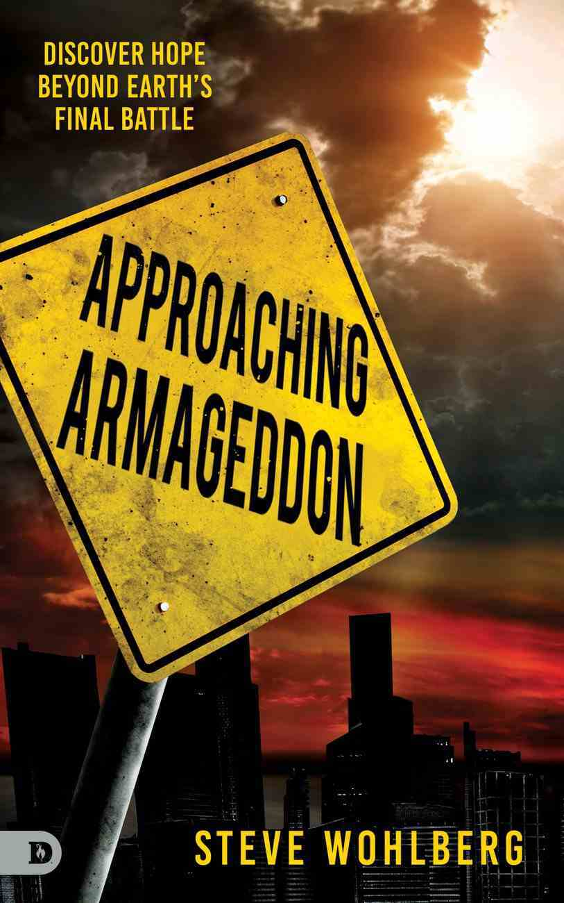 Approaching Armageddon: Discover Hope Beyond Earth's Final Battle Paperback