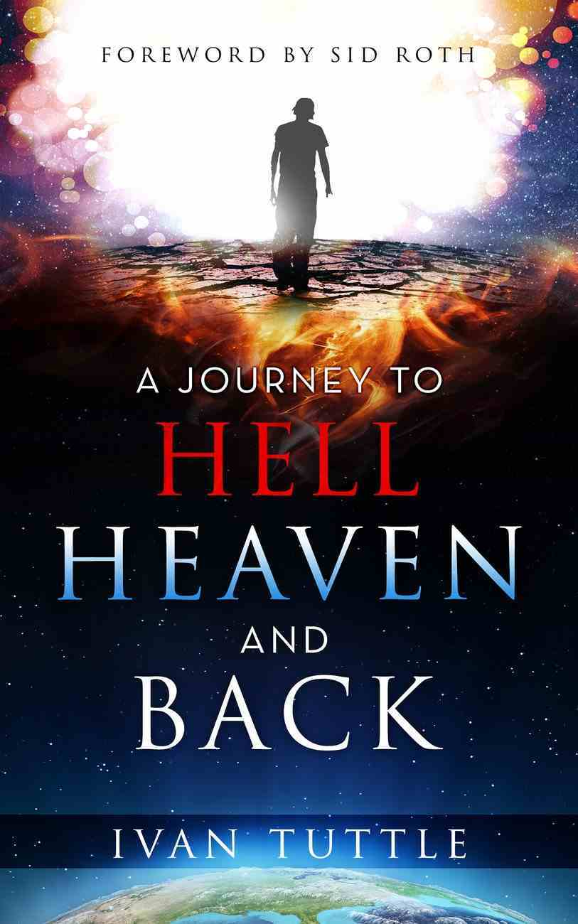 Journey to Hell, Heaven, and Back, a Paperback