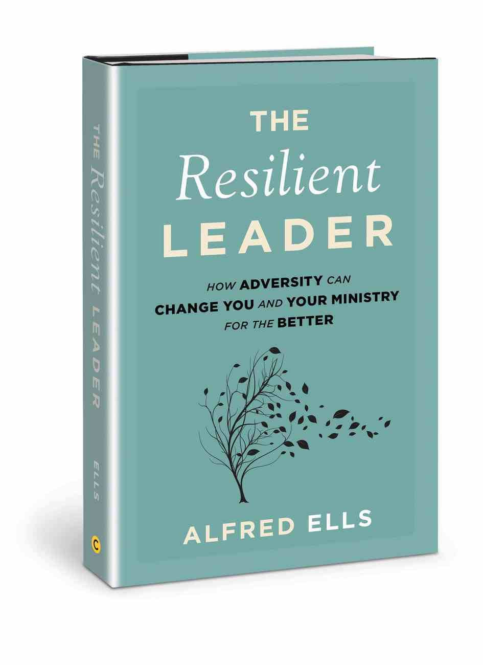 The Resilient Leader: How Adversity Can Change You and Your Ministry For the Better Hardback