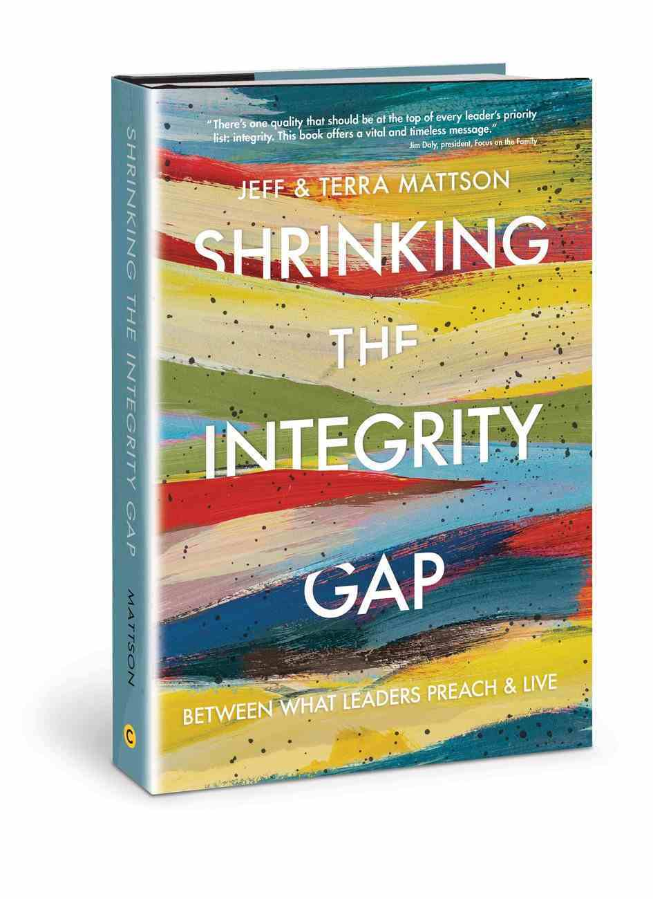 Shrinking the Integrity Gap: Between What Leaders Preach and Live Hardback