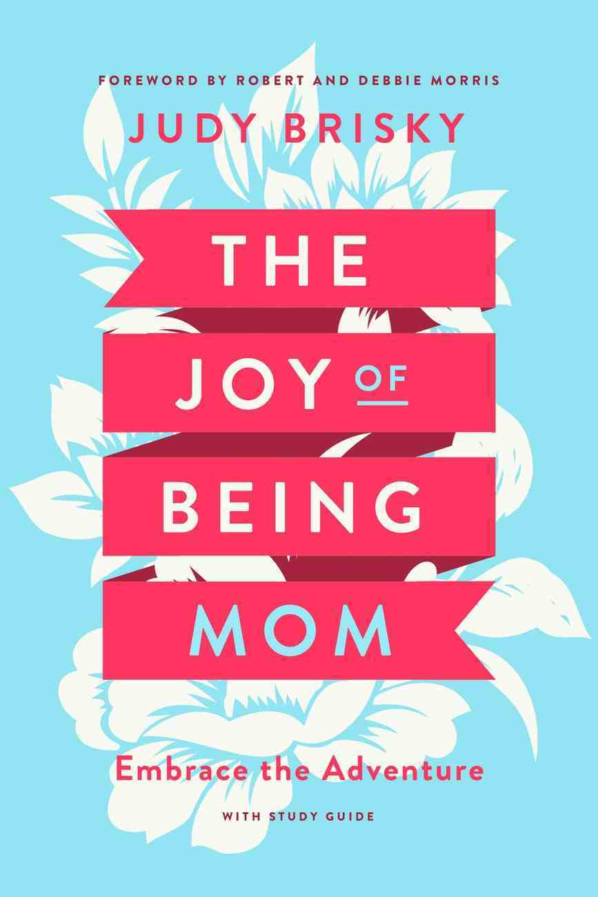 The Joy of Being a Mom: Embrace the Adventure With Study Guide Paperback
