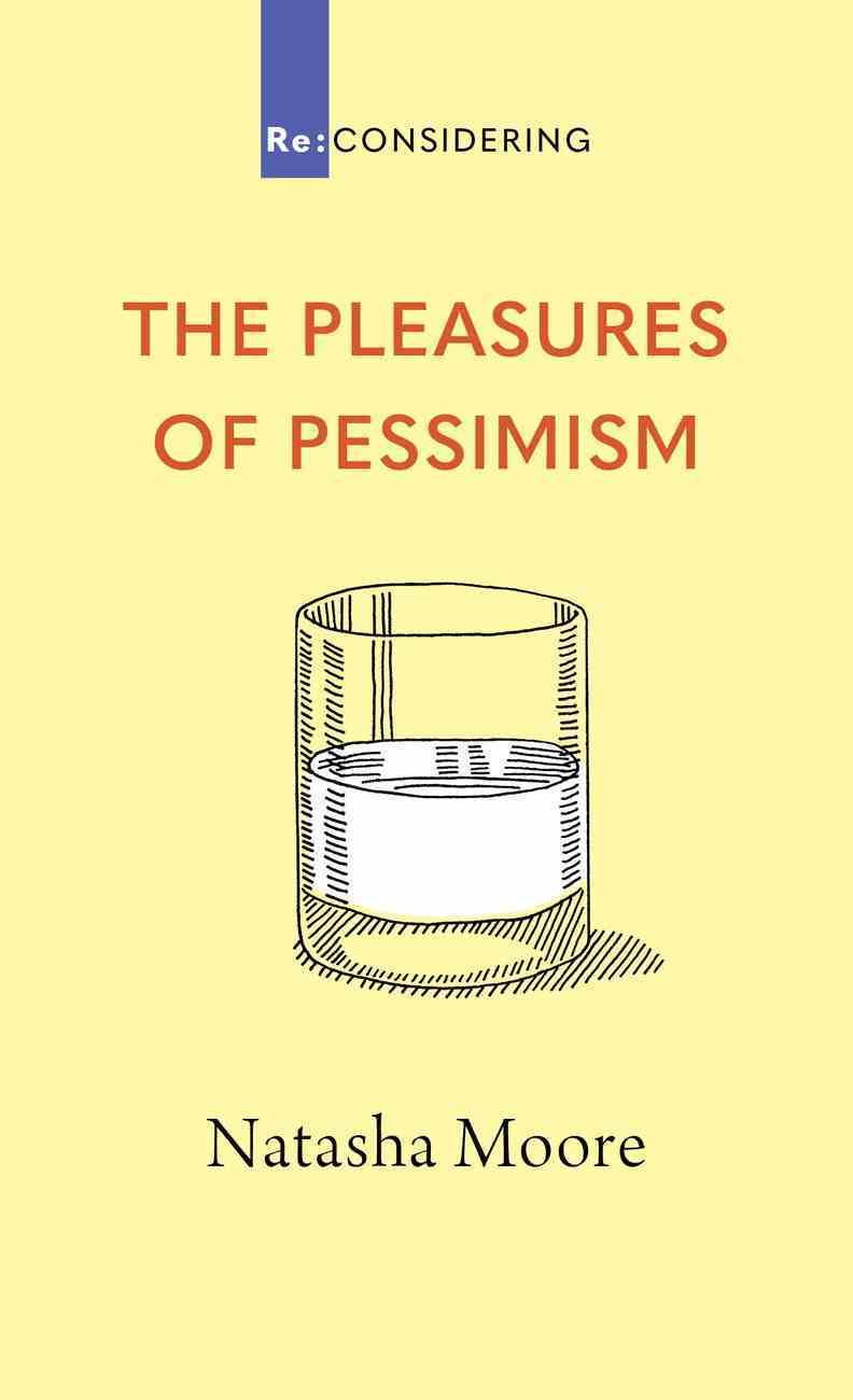 The Pleasures of Pessimism (Re-considering Series) eBook