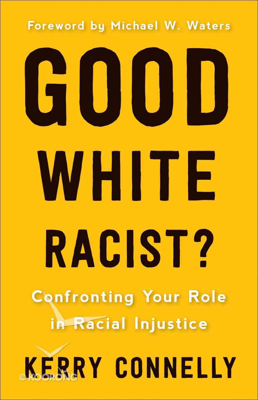 Good* White Racist: Confronting Your Role in Racial Injustice Paperback