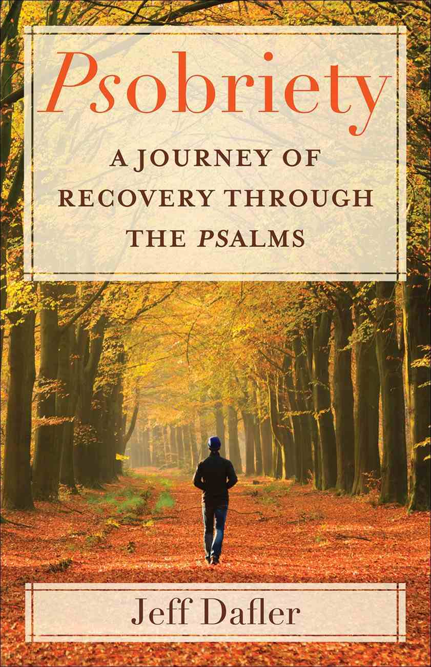 Psobriety: A Journey of Recovery Through the Psalms Paperback