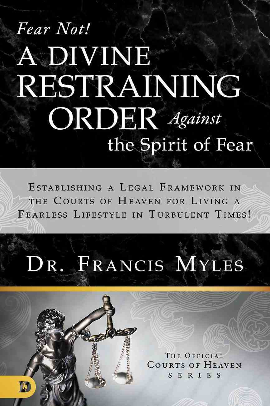 Fear Not! a Divine Restraining Order Against the Spirit of Fear (Official Courts Of Heaven Series) eBook
