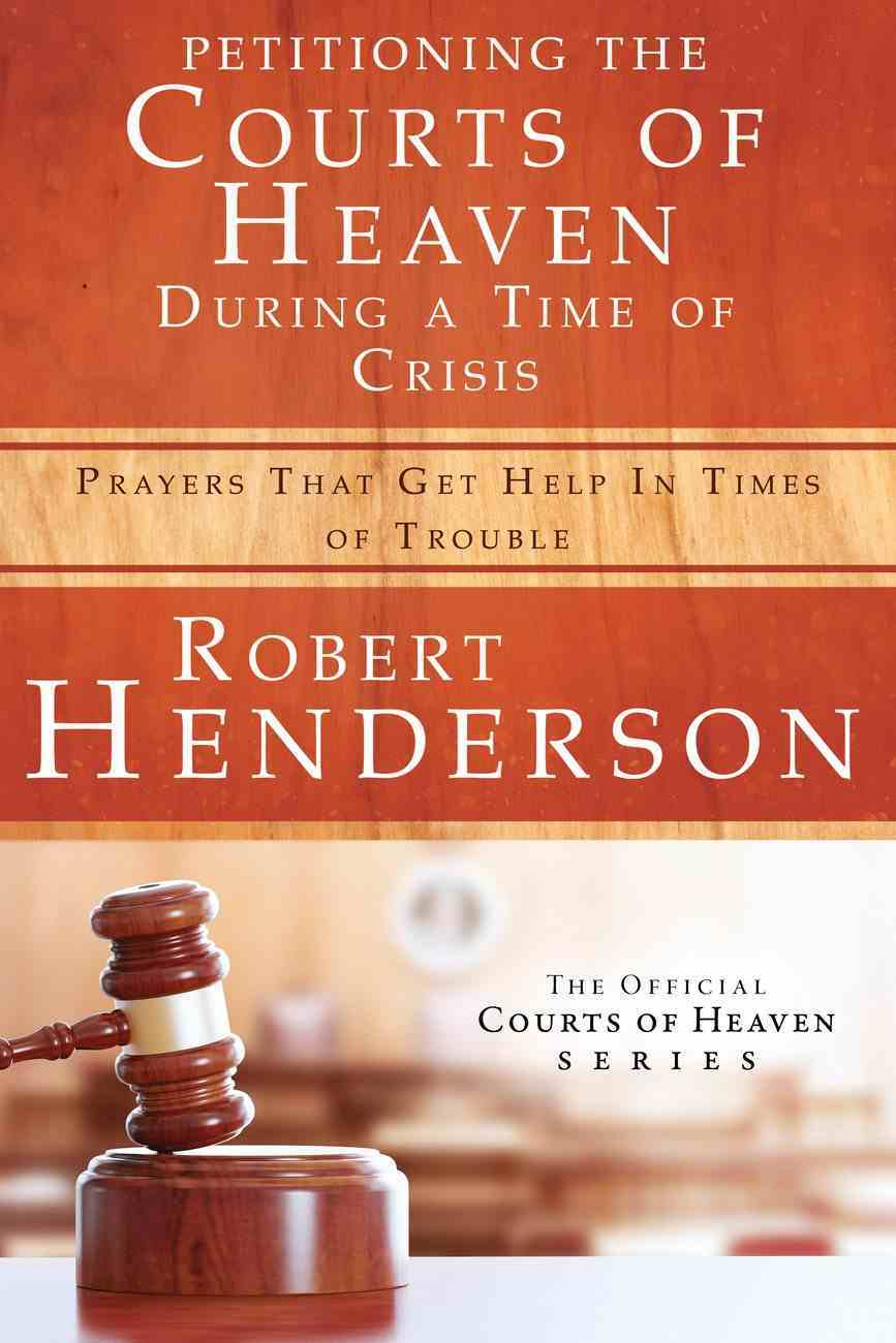 Petitioning the Courts of Heaven During Times of Crisis (Official Courts Of Heaven Series) eBook