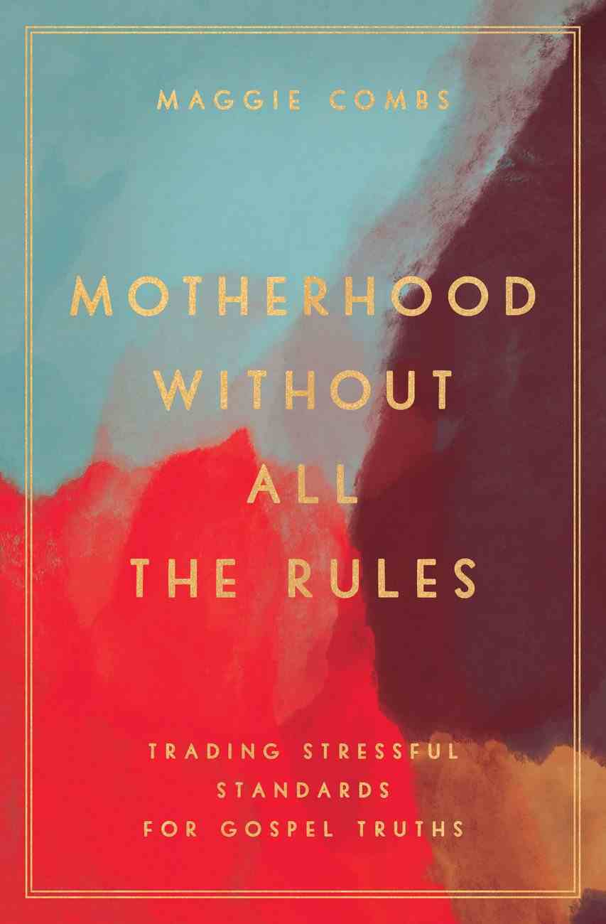 Motherhood Without All the Rules eBook