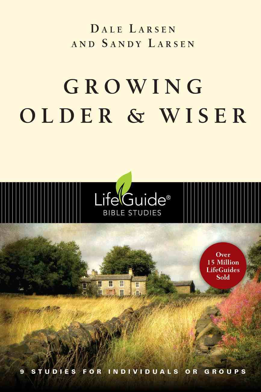 Growing Older & Wiser (Lifeguide Bible Study Series) eBook