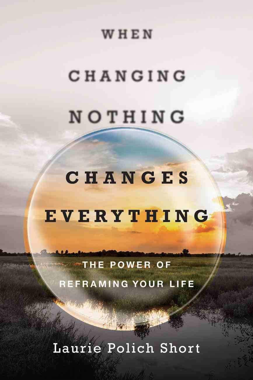 When Changing Nothing Changes Everything eBook
