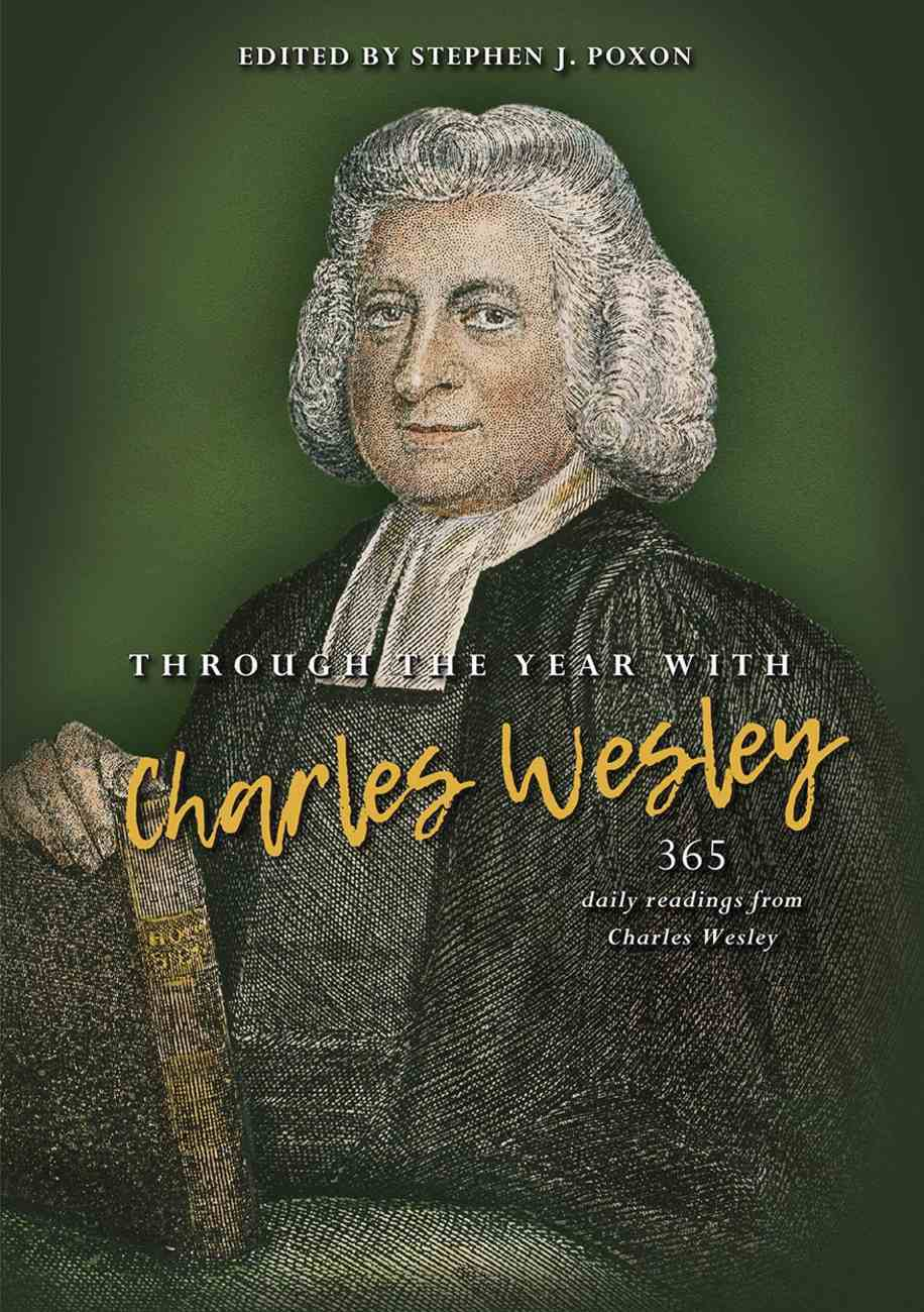 Through the Year With Charles Wesley: 365 Daily Readings From Charles Wesley Paperback