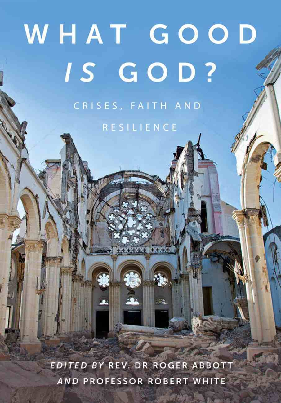 What Good is God?: Disasters, Faith and Resilience Paperback