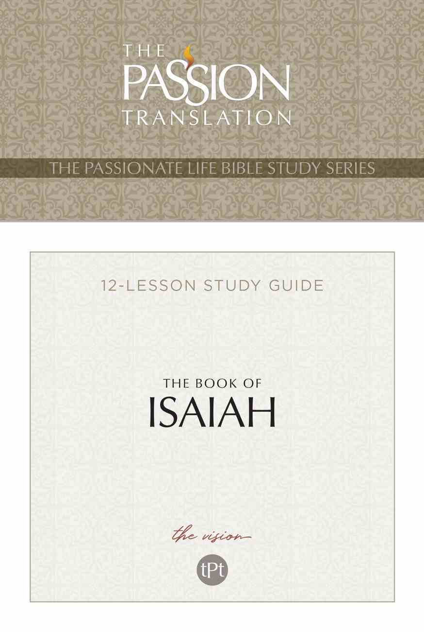 The Book of Isaiah 12 Lesson Study Guide (The Passionate Life Bible Study Series) eBook