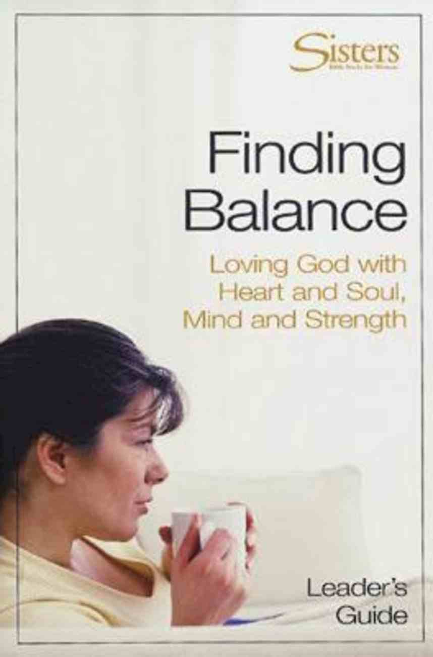 Sisters: Finding Balance (Leader's Guide) (Sisters Bible Study For Women Series) eBook