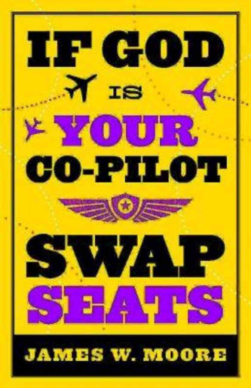 If God is Your Co Pilot, Swap Seats! eBook