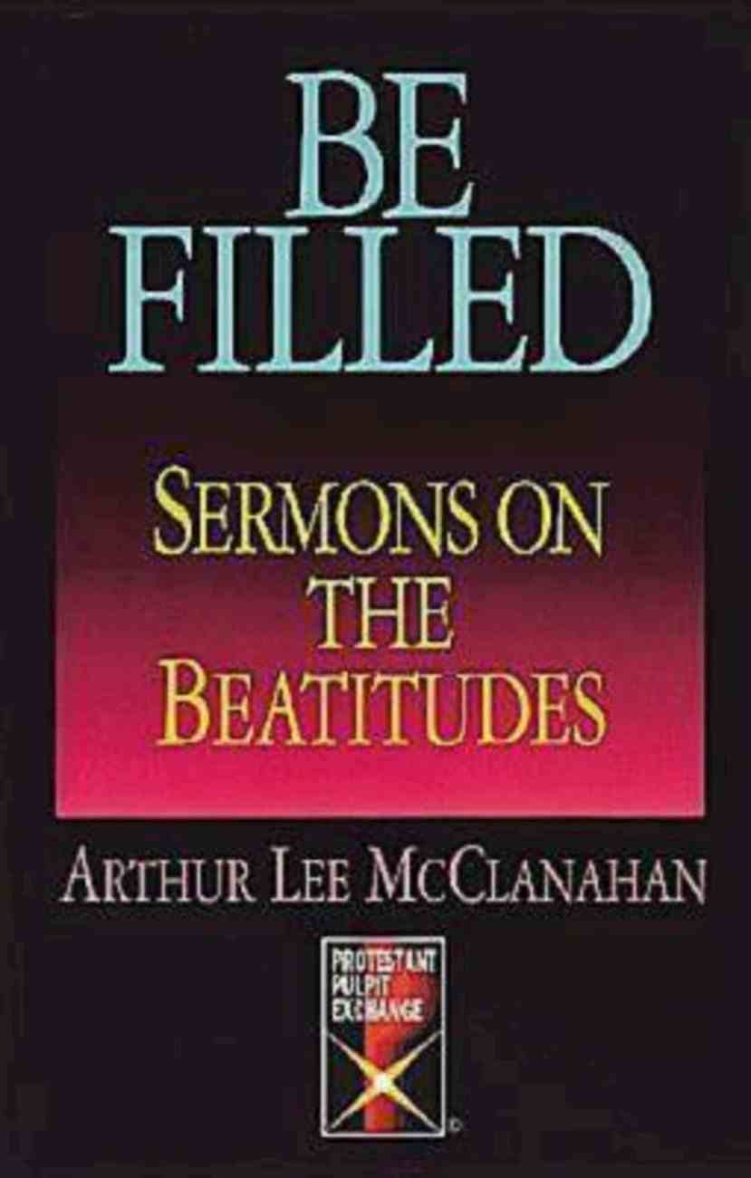 Be Filled: Sermons on the Beatitudes (101 Questions About The Bible Kingstone Comics Series) eBook