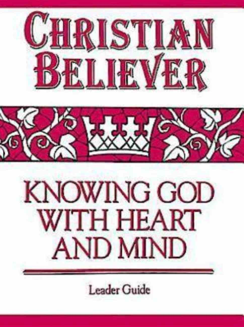 Christian Believer: Knowing God With Heart and Mind (Leader Guide) eBook