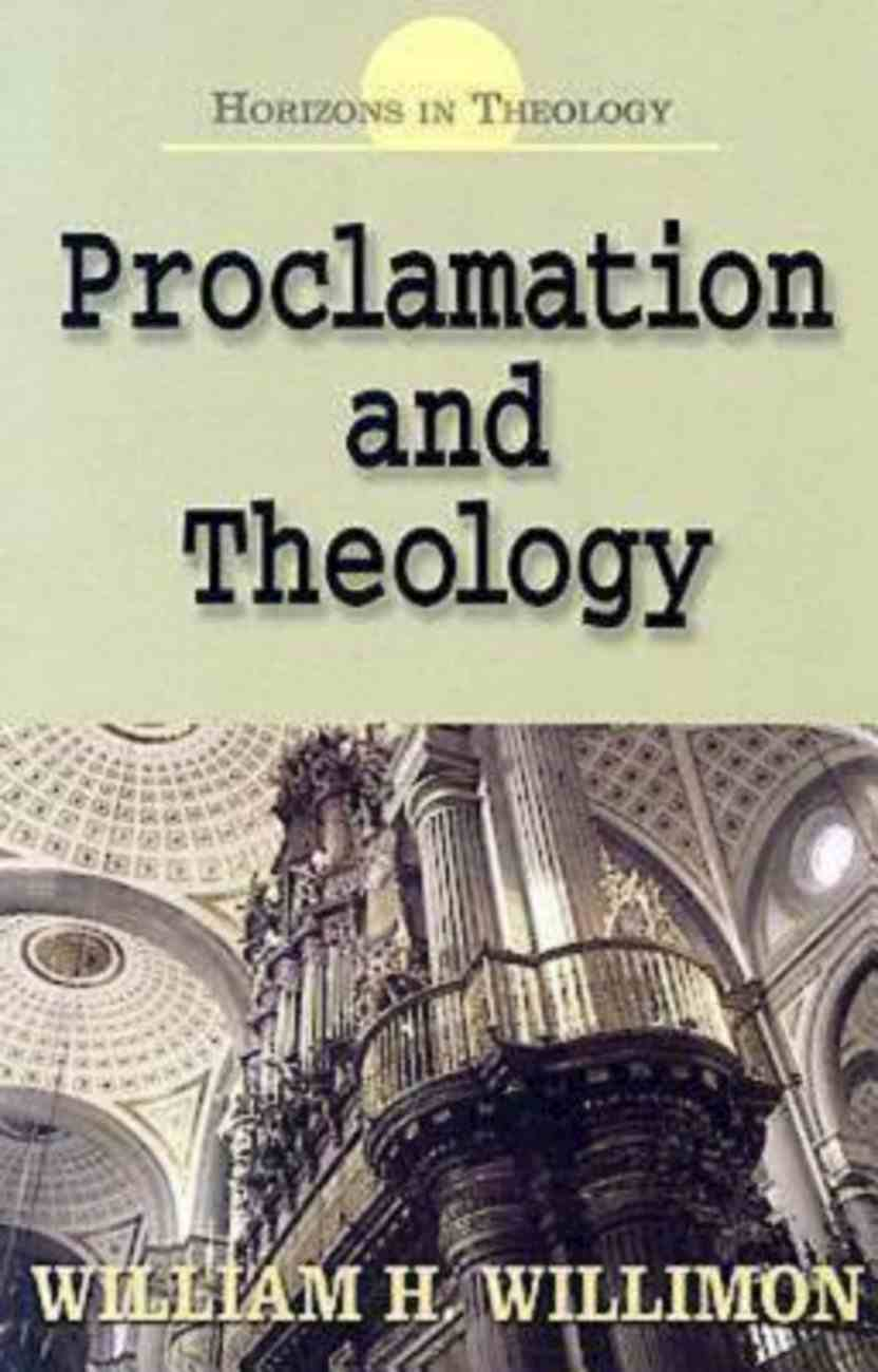 Proclamation and Theology (Horizons In Theology Series) eBook