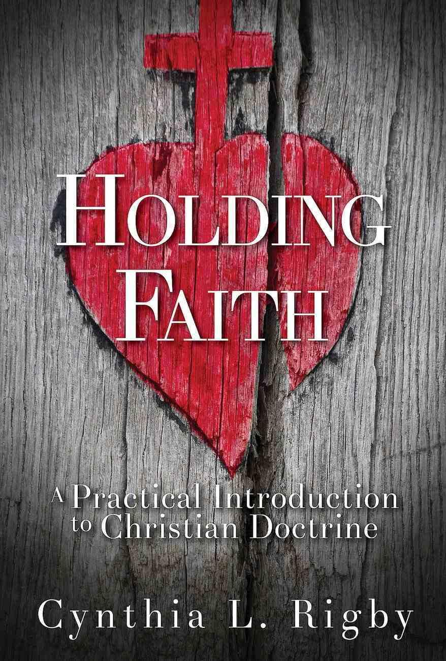 Holding Faith: A Practical Introduction to Christian Doctrine eBook
