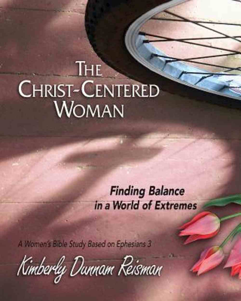 Christ-Centered Woman, the : Finding Balance in a World of Extremes a Women's Bible Study Based on Ephesians 3 (Participant Book) (101 Questions About The Bible Kingstone Comics Series) eBook