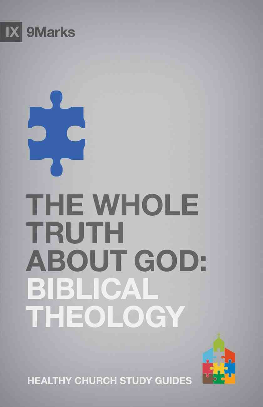 The Biblical Theology - Whole Truth About God (9marks Series) eBook