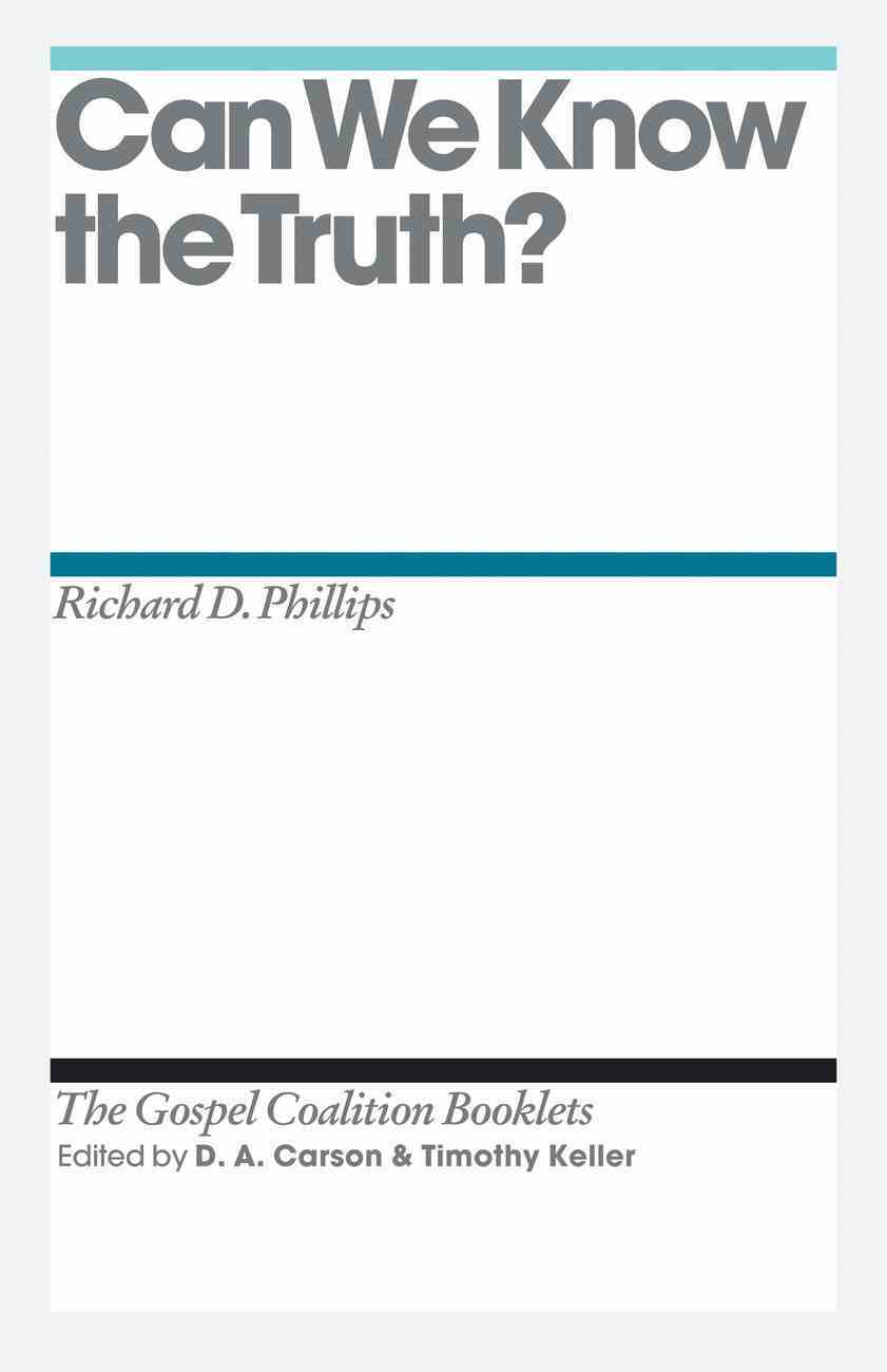 Can We Know the Truth? (Gospel Coalition Booklets Series) eBook