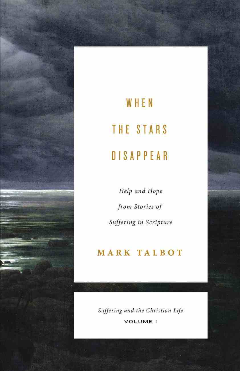 When the Stars Disappear (Suffering And The Christian Life, Volume 1) eBook