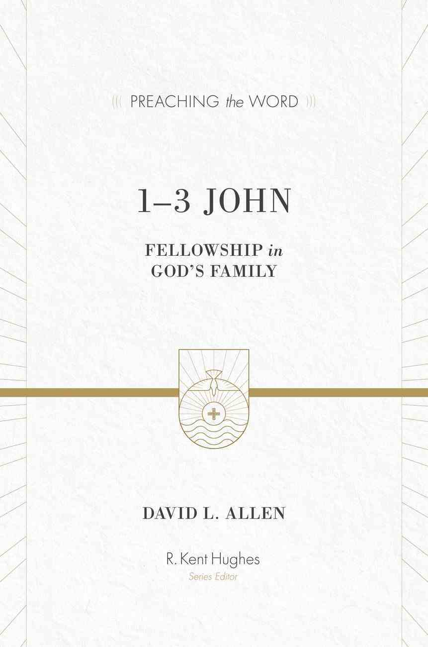 1-3 John - Fellowship in God's Family (Preaching The Word Series) eBook