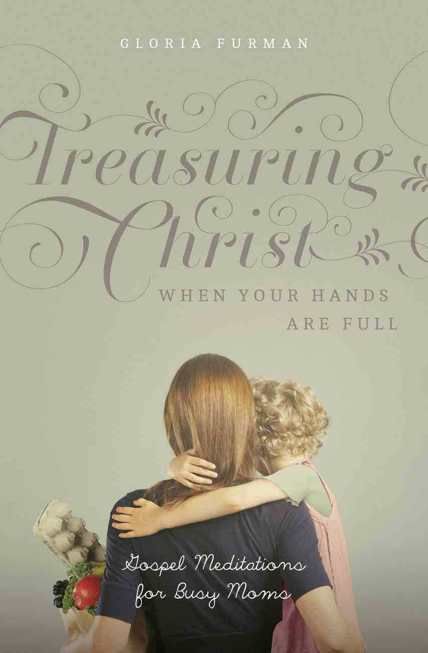 Treasuring Christ When Your Hands Are Full eBook