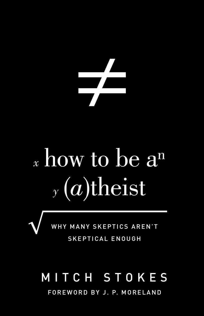 How to Be An Atheist (Foreword By J. P. Moreland) eBook