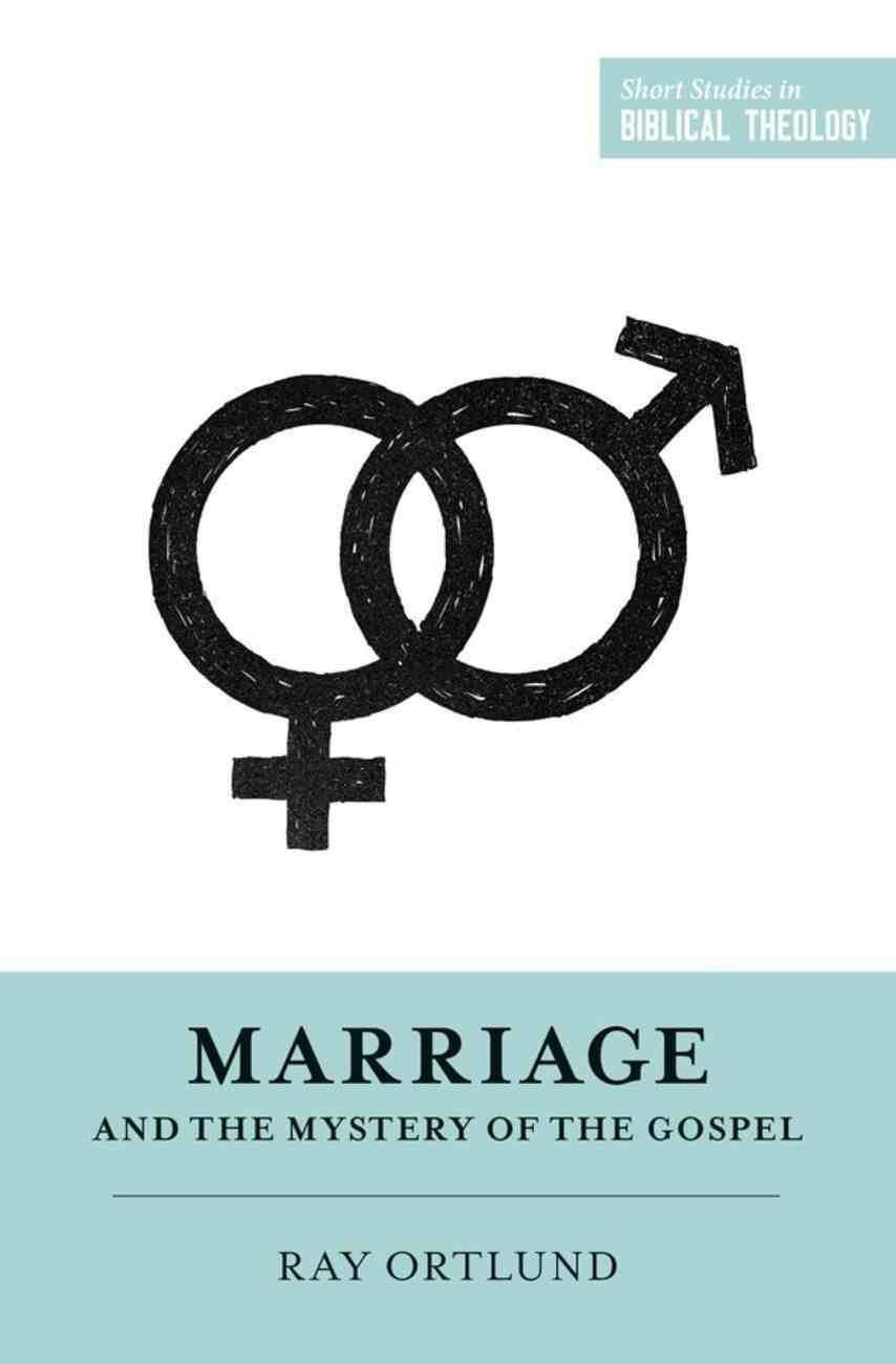 Marriage and the Mystery of the Gospel (Short Studies In Biblical Theology Series) eBook