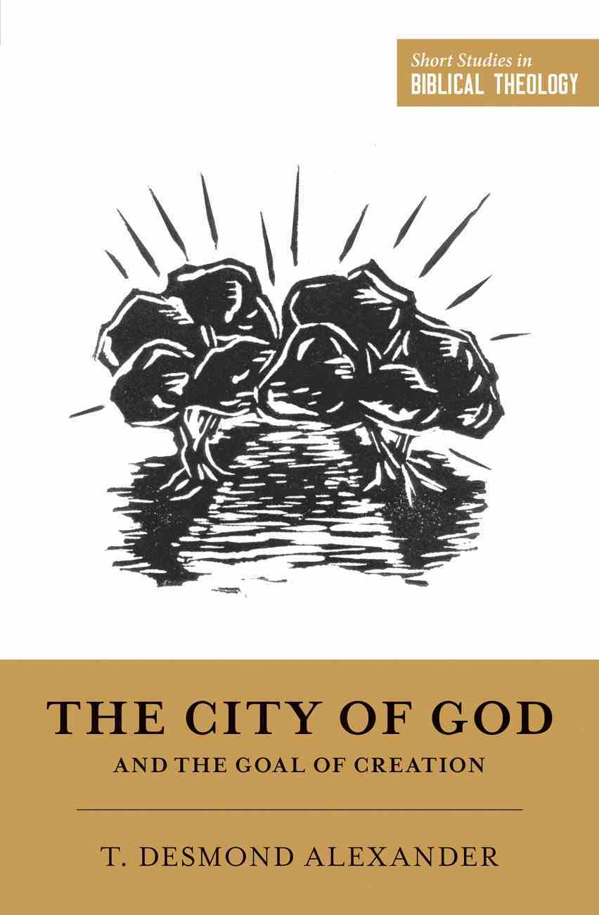 The City of God and the Goal of Creation (Short Studies In Biblical Theology Series) eBook