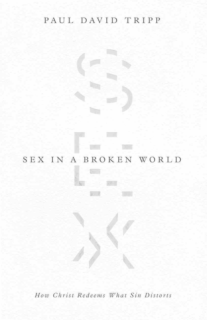 Sex in a Broken World: How Christ Redeems What Sin Distorts eBook