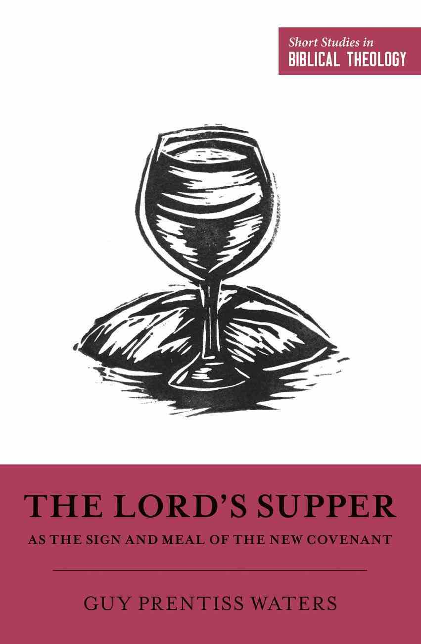 The Lord's Supper as the Sign and Meal of the New Covenant (Short Studies In Biblical Theology Series) eBook