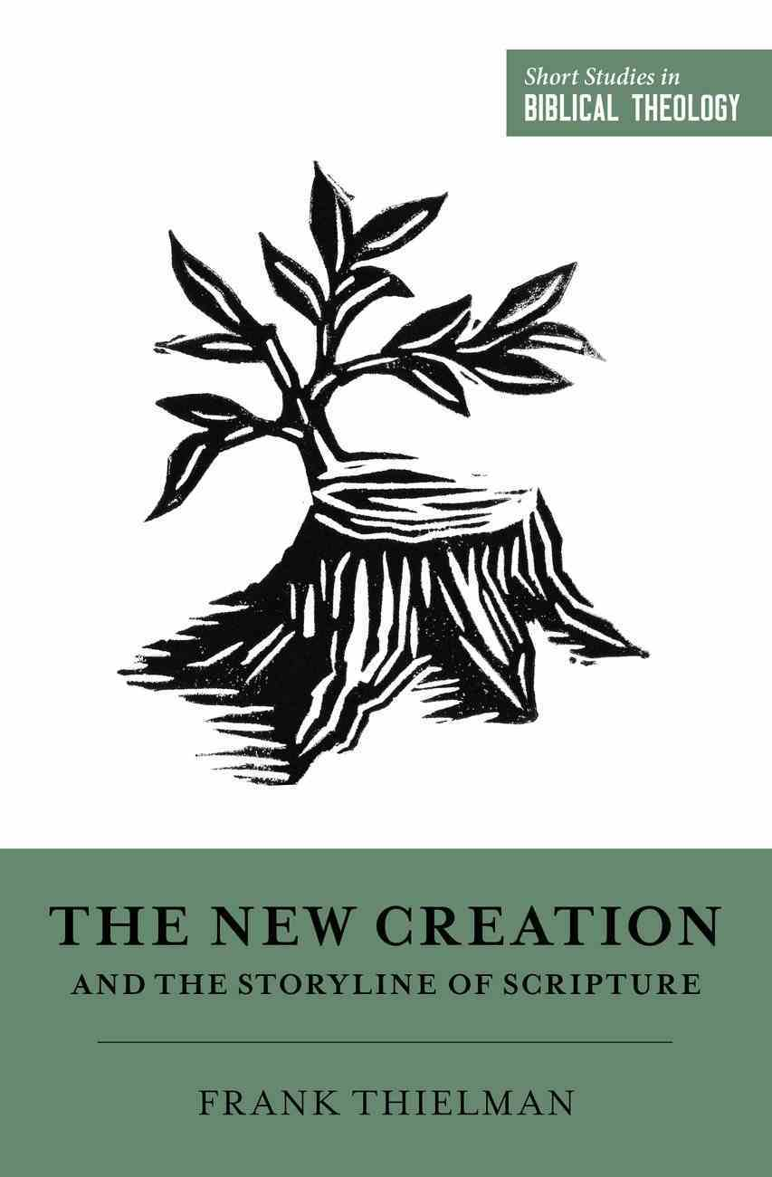 The New Creation and the Storyline of Scripture (Short Studies In Biblical Theology Series) eBook