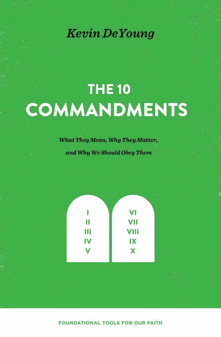 Ten Commandments: The What They Mean, Why They Matter, and Why We Should Obey Them eBook