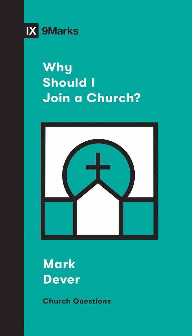 Why Should I Join a Church? (9marks Church Questions Series) eBook