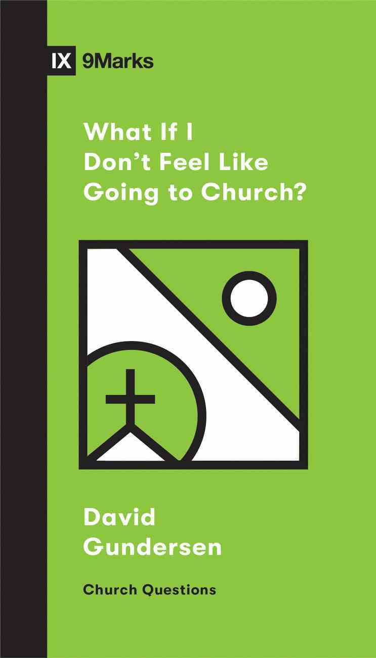 What If I Don't Feel Like Going to Church? (9marks Church Questions Series) eBook