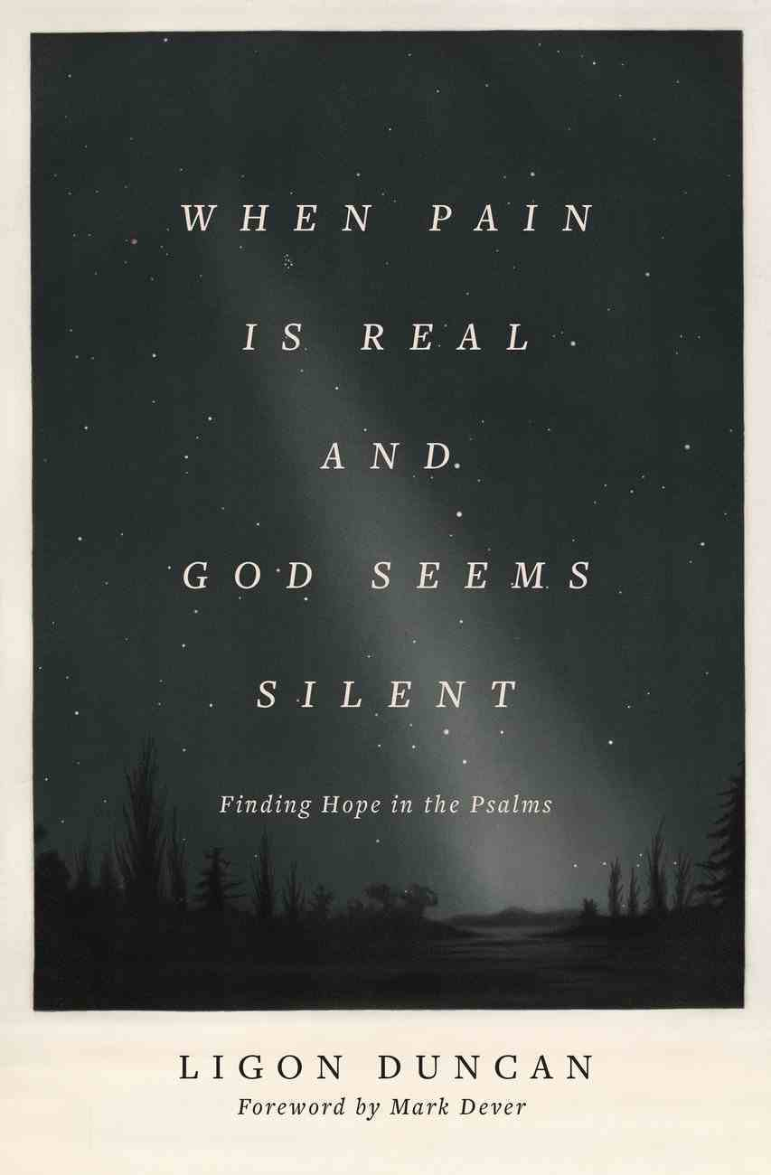 When Pain is Real and God Seems Silent (Foreword By Mark Dever) eBook