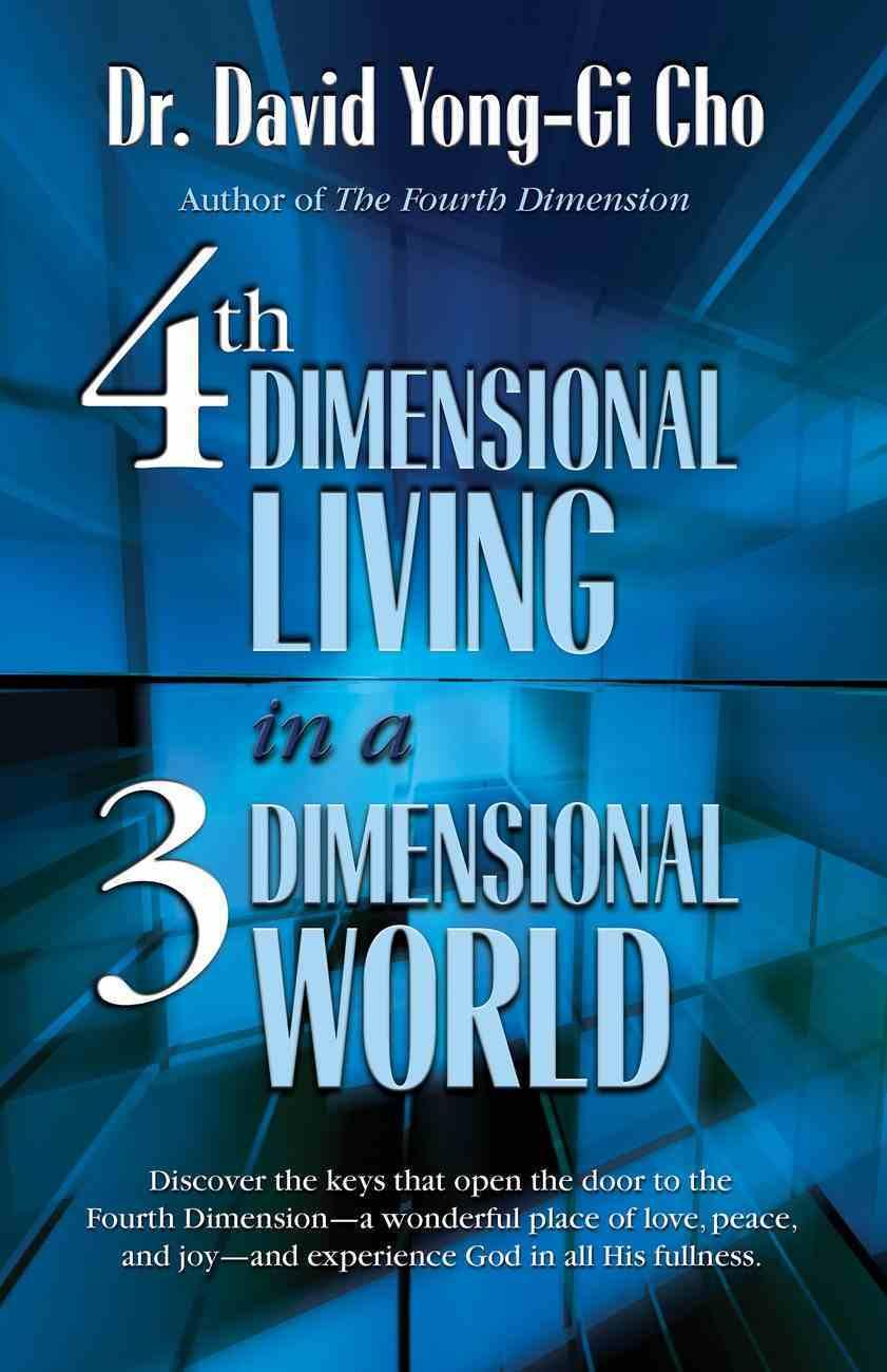 Fourth Dimensional Living in a Three Dimensional World eBook