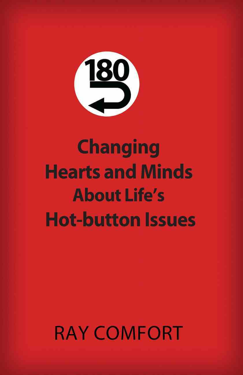 180-Changing Hearts and Minds About Life?S Hot-Button Issues eBook