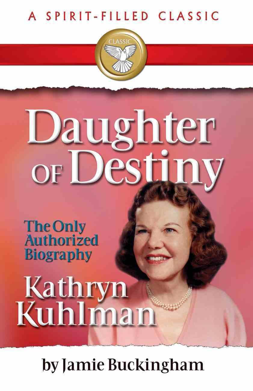 Daughter of Destiny: Kathryn Kuhlman eBook