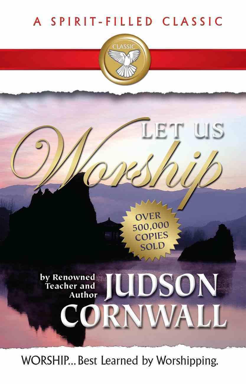 Let Us Worship (Spirit-filled Classics Series) eBook