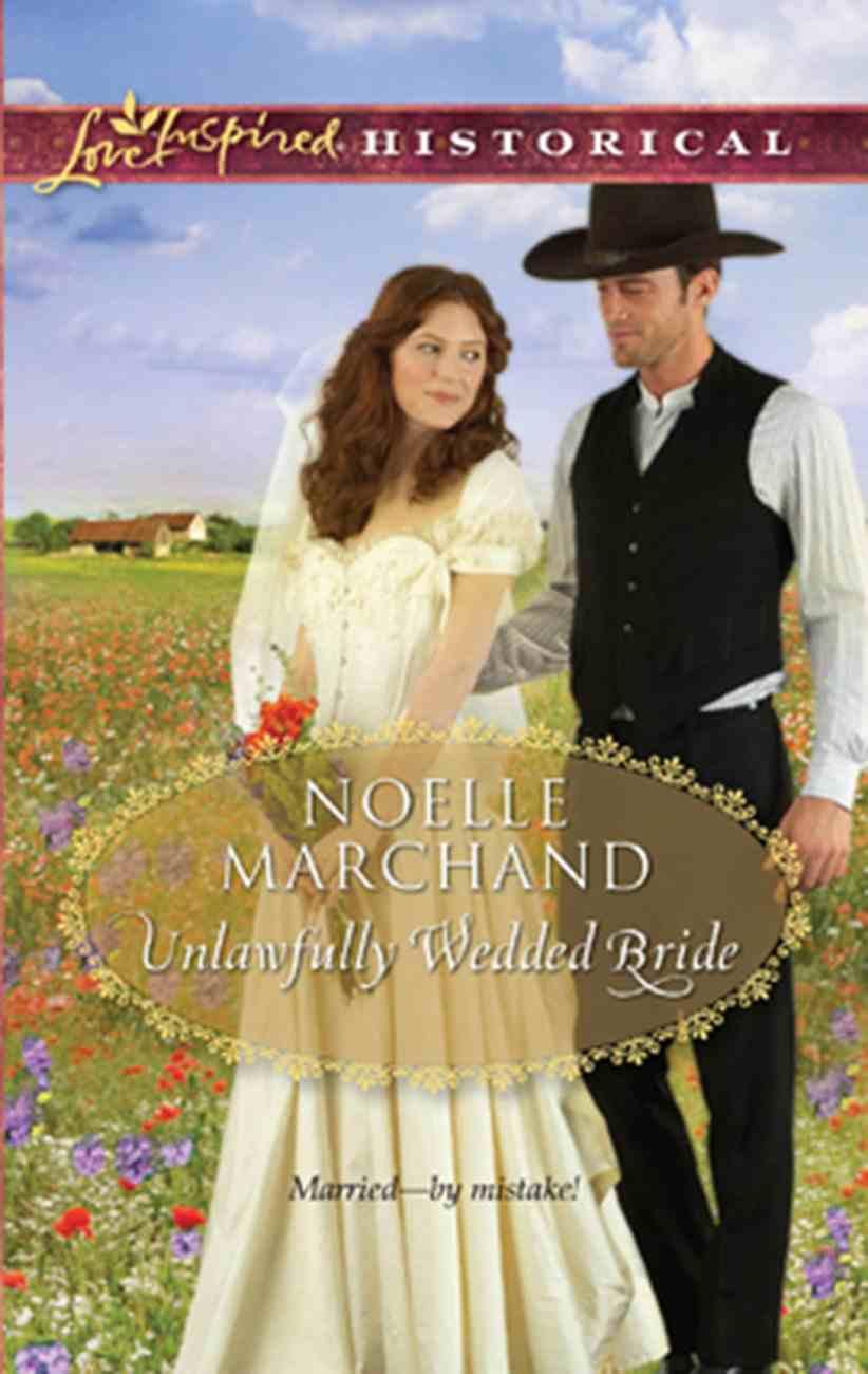 Unlawfully Wedded Bride (Love Inspired Historical Series) eBook