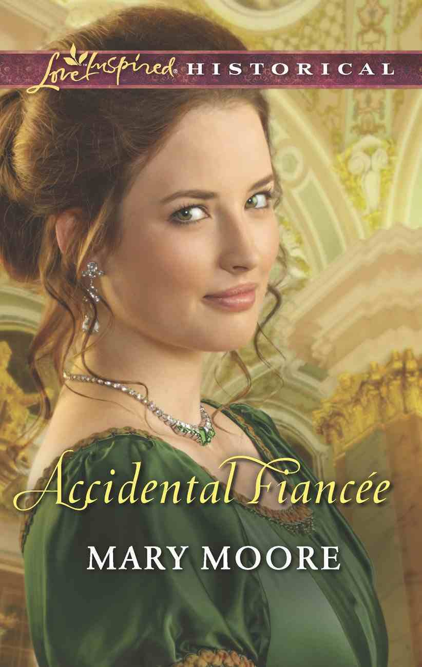Accidental Fiancee (Love Inspired Historical Series) eBook
